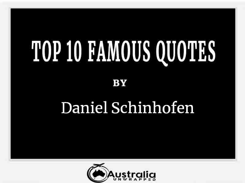 Top 10 Famous Quotes by Author Daniel Schinhofen
