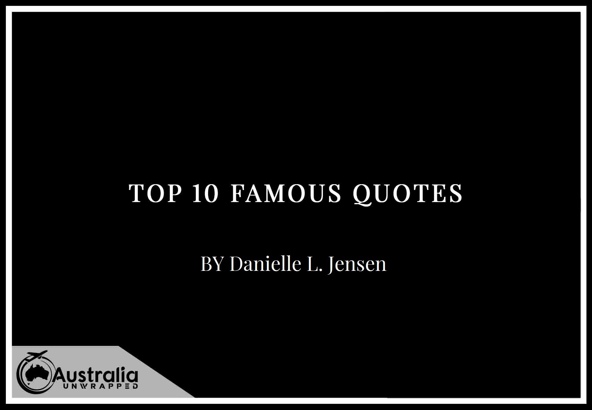 Top 10 Famous Quotes by Author Danielle L. Jensen