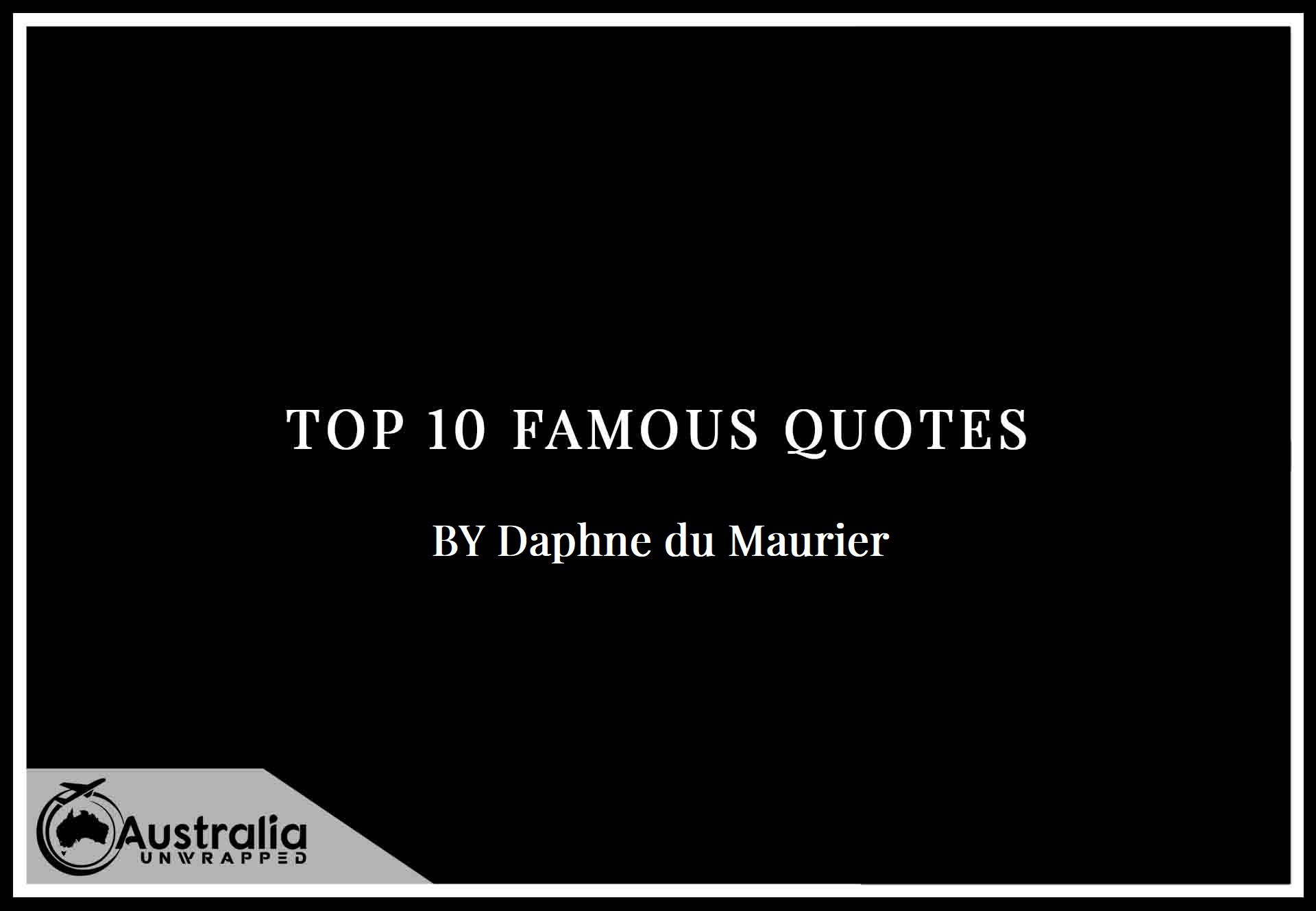 Top 10 Famous Quotes by Author Daphne du Maurier