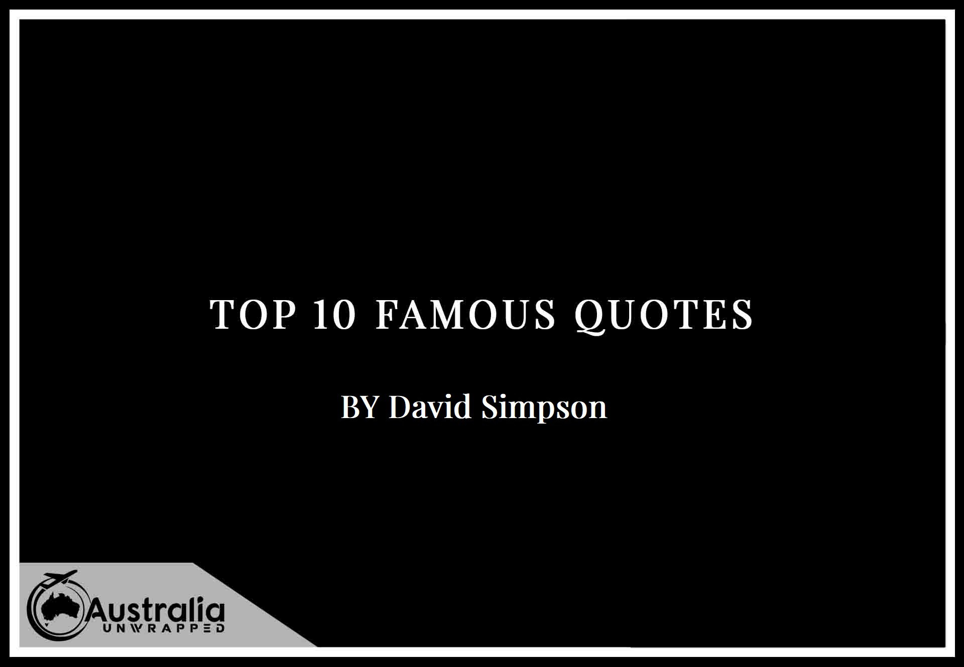 Top 10 Famous Quotes by Author David Simpson