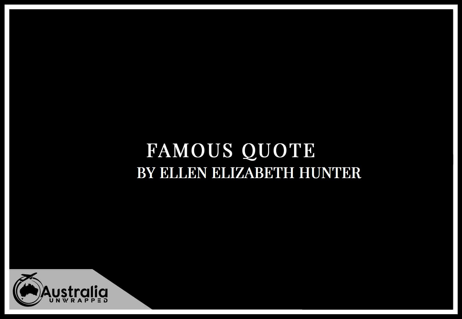 Ellen Elizabeth Hunter's Top 1 Popular and Famous Quotes