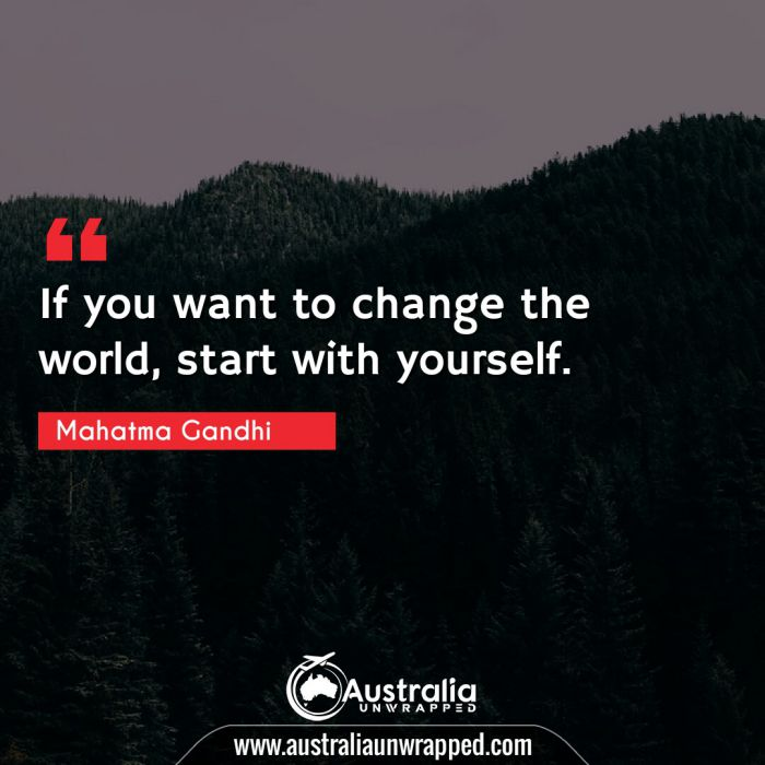 If you want to change the world, start with yourself.