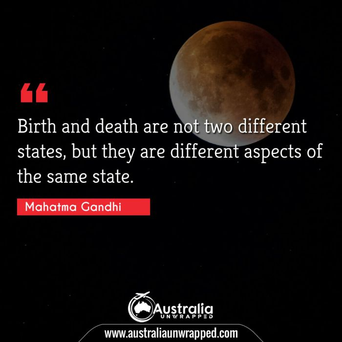 Birth and death are not two different states, but they are different aspects of the same state.