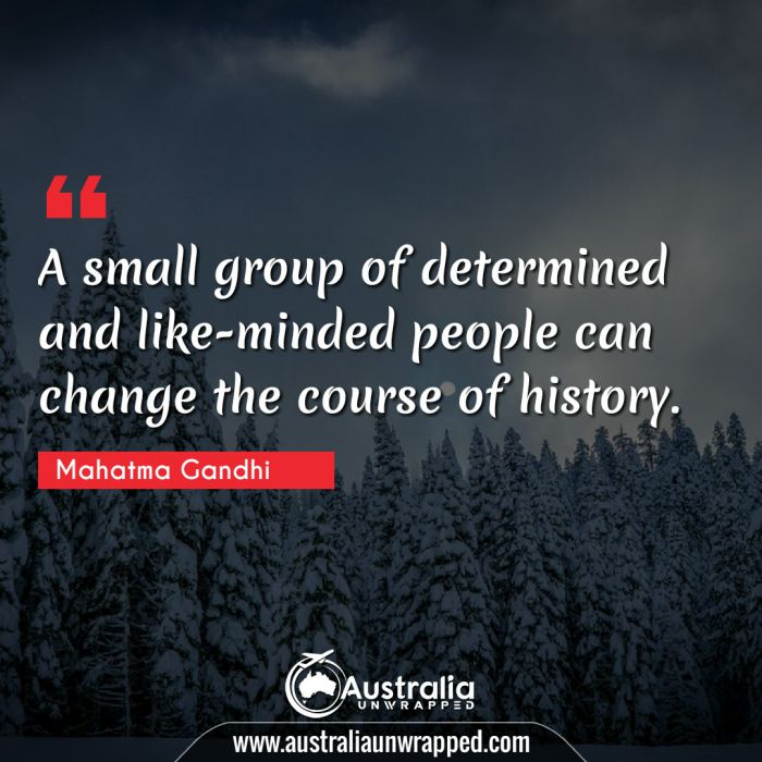 A small group of determined and like-minded people can change the course of history.