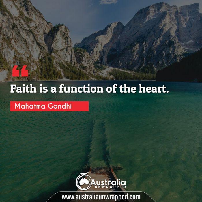 Faith is a function of the heart.