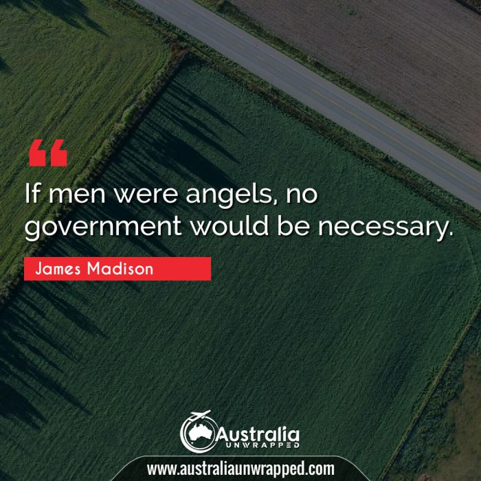 If men were angels, no government would be necessary.