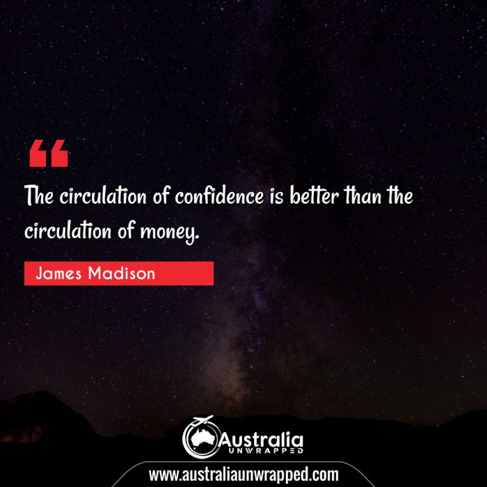 The circulation of confidence is better than the circulation of money.