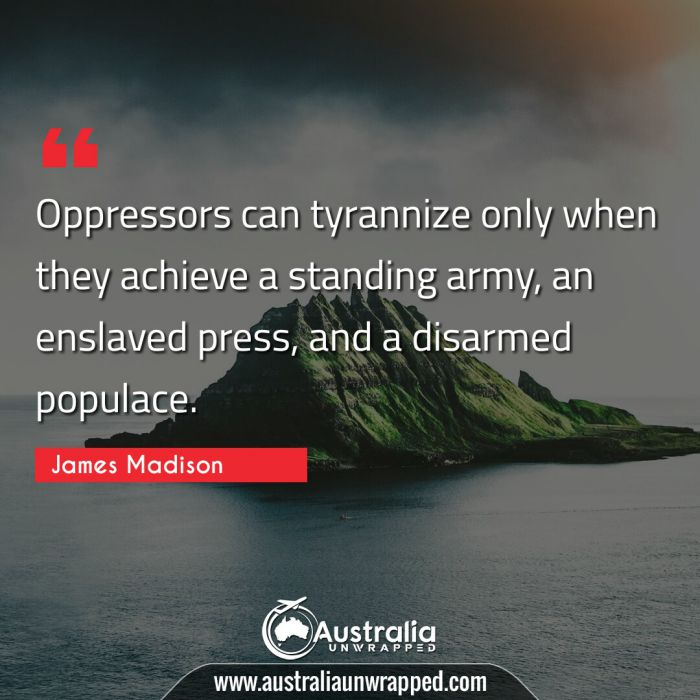 Oppressors can tyrannize only when they achieve a standing army, an enslaved press, and a disarmed populace.