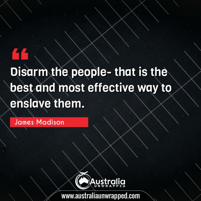 Disarm the people- that is the best and most effective way to enslave them.