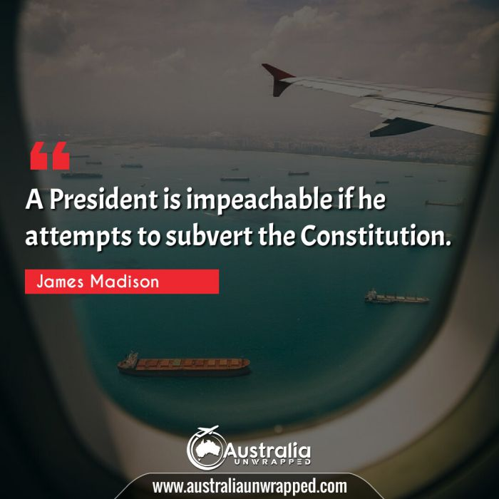 A President is impeachable if he attempts to subvert the Constitution.