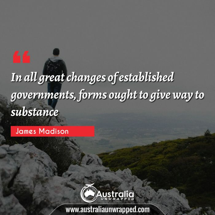 In all great changes of established governments, forms ought to give way to substance