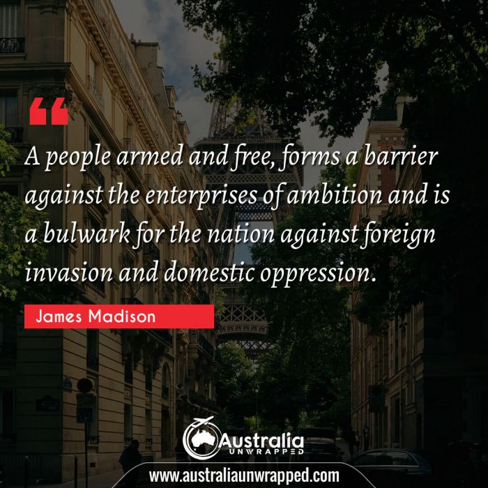A people armed and free, forms a barrier against the enterprises of ambition and is a bulwark for the nation against foreign invasion and domestic oppression.