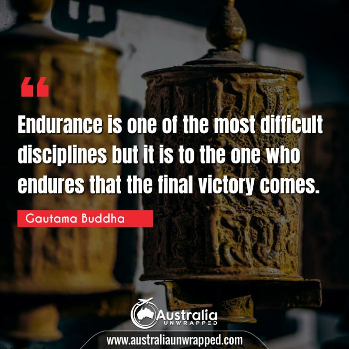 Endurance is one of the most difficult disciplines but it is to the one who endures that the final victory comes.