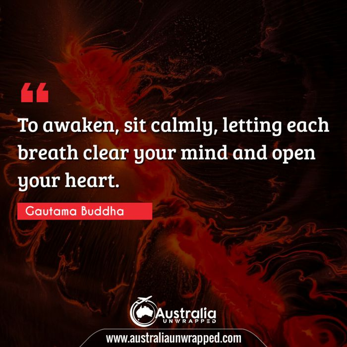 To awaken, sit calmly, letting each breath clear your mind and open your heart.