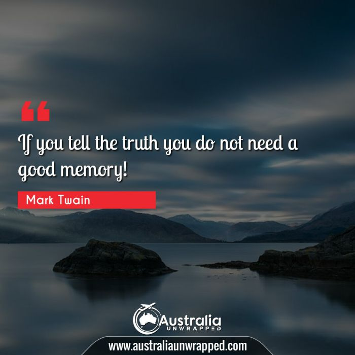 If you tell the truth you do not need a good memory!