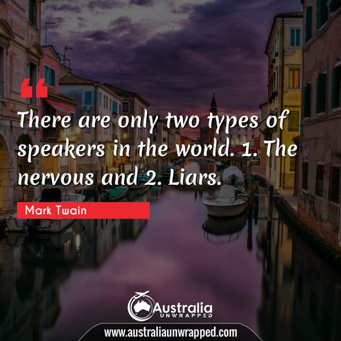There are only two types of speakers in the world. 1. The nervous and 2. Liars.