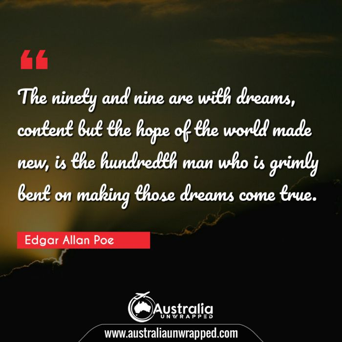 The ninety and nine are with dreams, content but the hope of the world made new, is the hundredth man who is grimly bent on making those dreams come true.