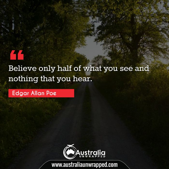 Believe only half of what you see and nothing that you hear.