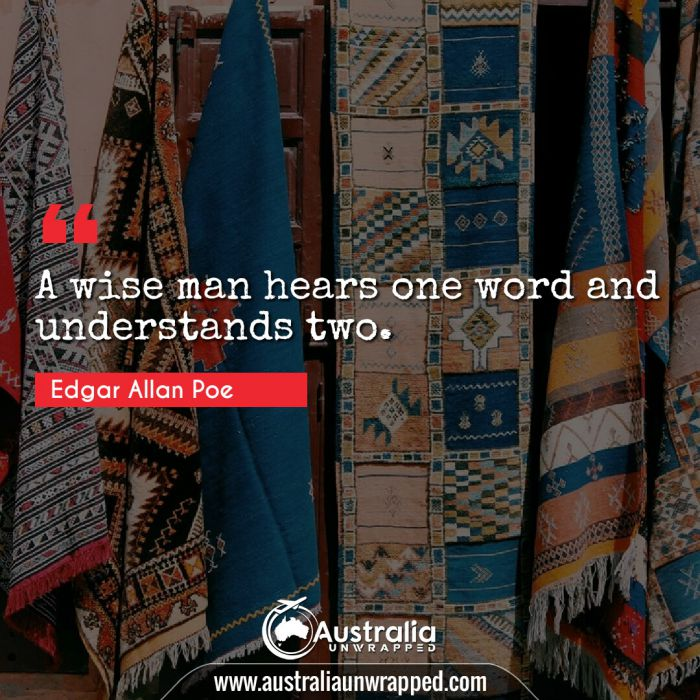 A wise man hears one word and understands two.
