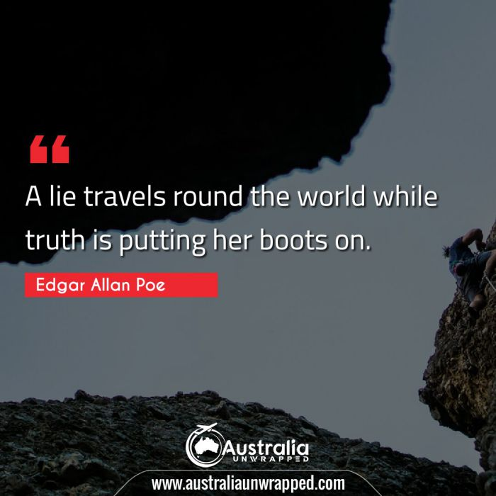 A lie travels round the world while truth is putting her boots on.