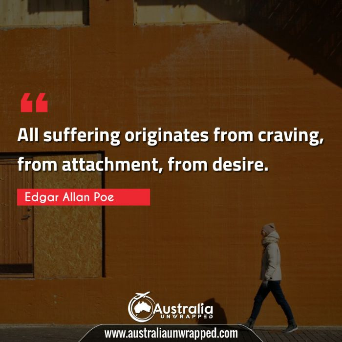All suffering originates from craving, from attachment, from desire.