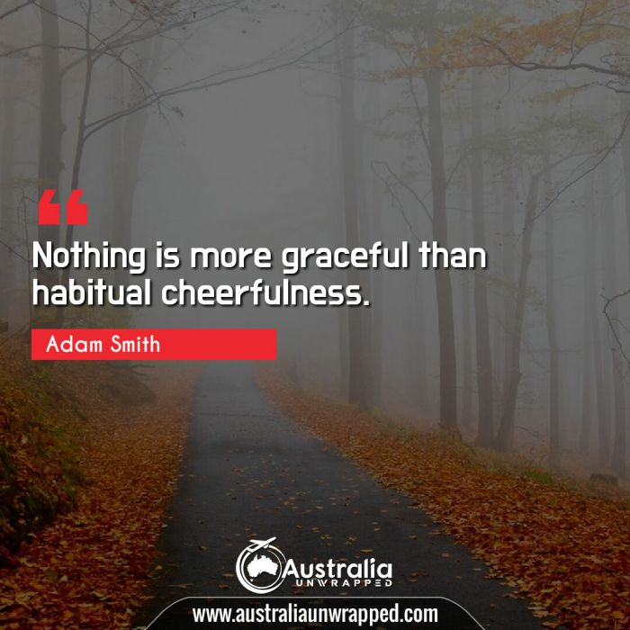 Nothing is more graceful than habitual cheerfulness.