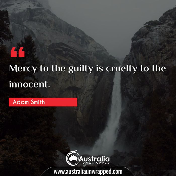 Mercy to the guilty is cruelty to the innocent.