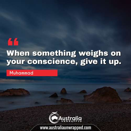 When something weighs on your conscience, give it up.