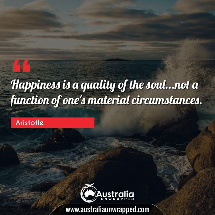 Happiness is a quality of the soul…not a function of one's material circumstances.