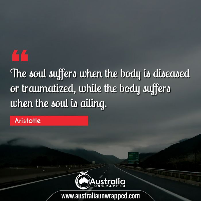 The soul suffers when the body is diseased or traumatized, while the body suffers when the soul is ailing.