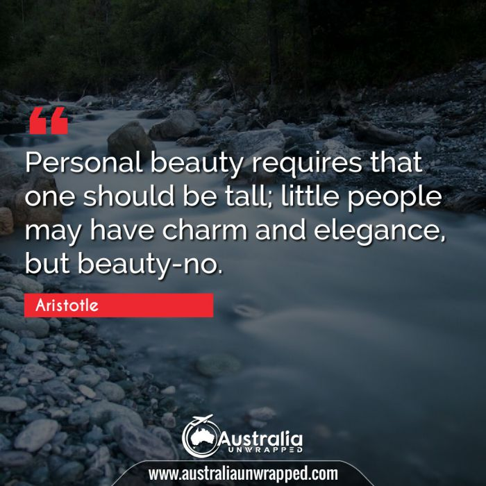 Personal beauty requires that one should be tall; little people may have charm and elegance, but beauty-no.