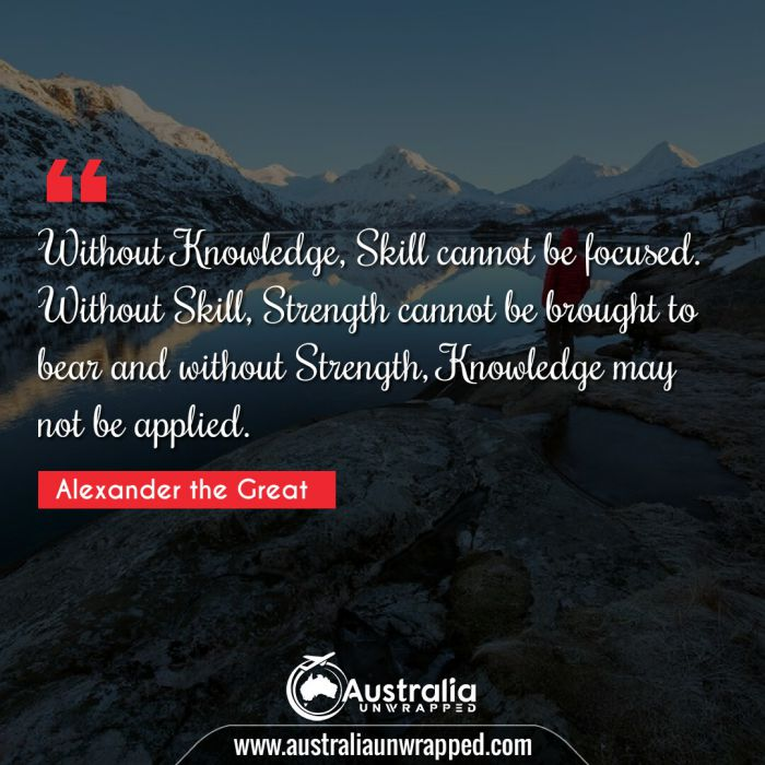 Without Knowledge, Skill cannot be focused. Without Skill, Strength cannot be brought to bear and without Strength, Knowledge may not be applied.