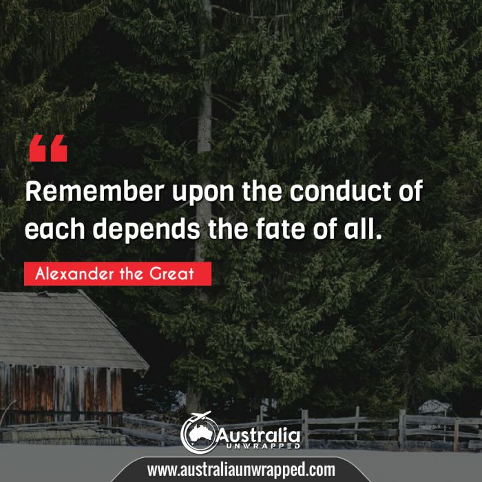 Remember upon the conduct of each depends the fate of all.