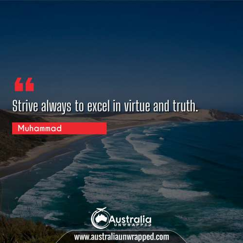 Strive always to excel in virtue and truth.