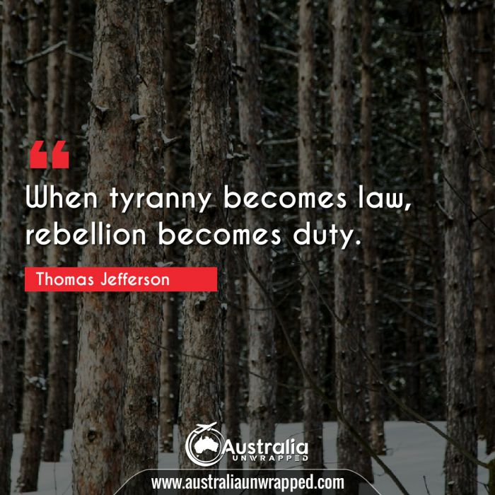 When tyranny becomes law, rebellion becomes duty.