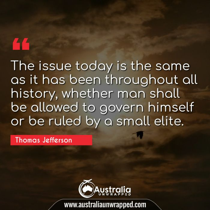 The issue today is the same as it has been throughout all history, whether man shall be allowed to govern himself or be ruled by a small elite.