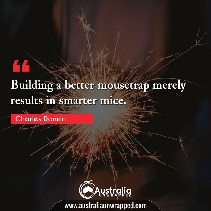 Building a better mousetrap merely results in smarter mice.
