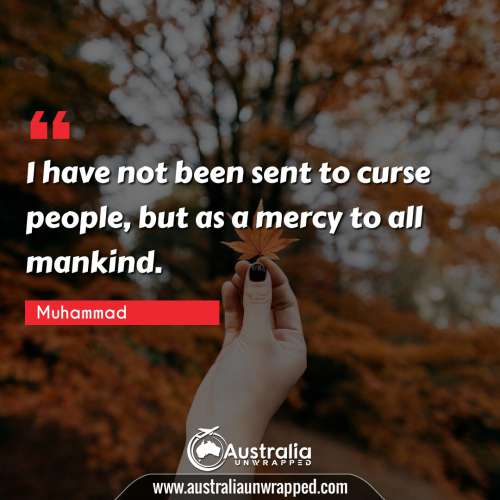 I have not been sent to curse people, but as a mercy to all mankind.