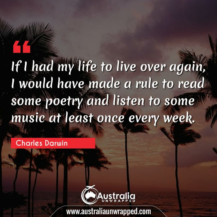 If I had my life to live over again, I would have made a rule to read some poetry and listen to some music at least once every week.
