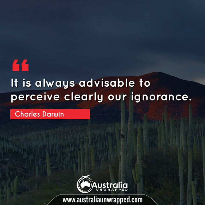 It is always advisable to perceive clearly our ignorance.