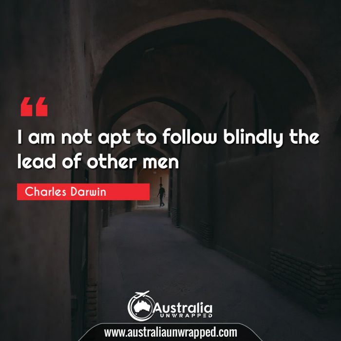 I am not apt to follow blindly the lead of other men.