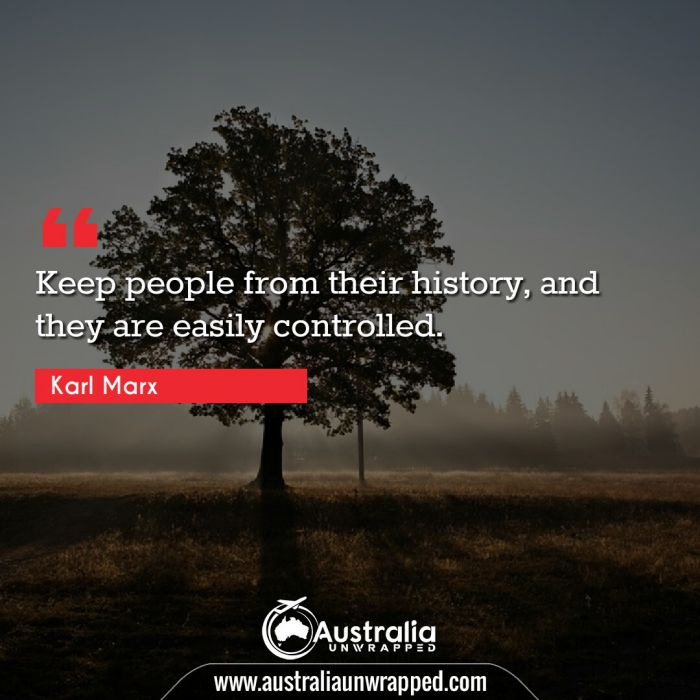 Keep people from their history, and they are easily controlled.