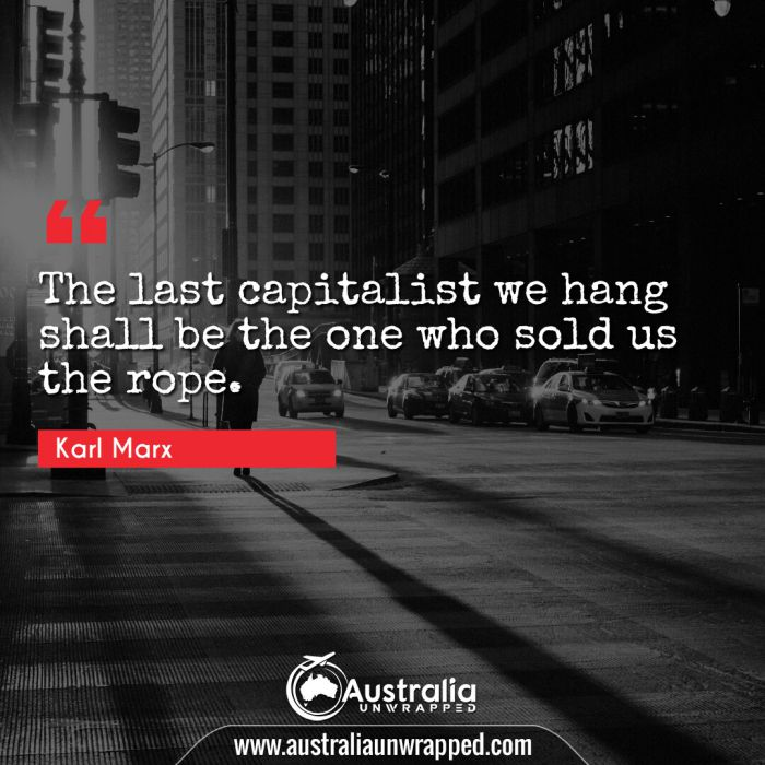 The last capitalist we hang shall be the one who sold us the rope.