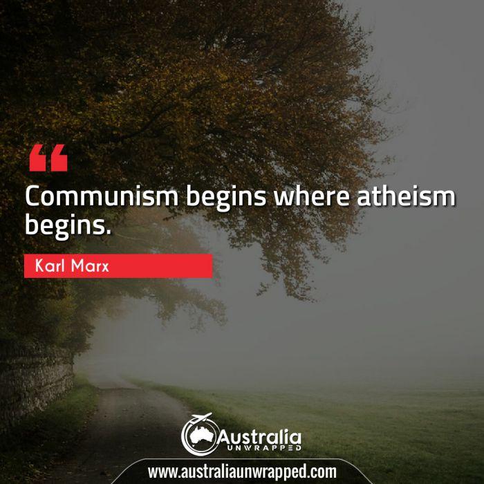 Communism begins where atheism begins.
