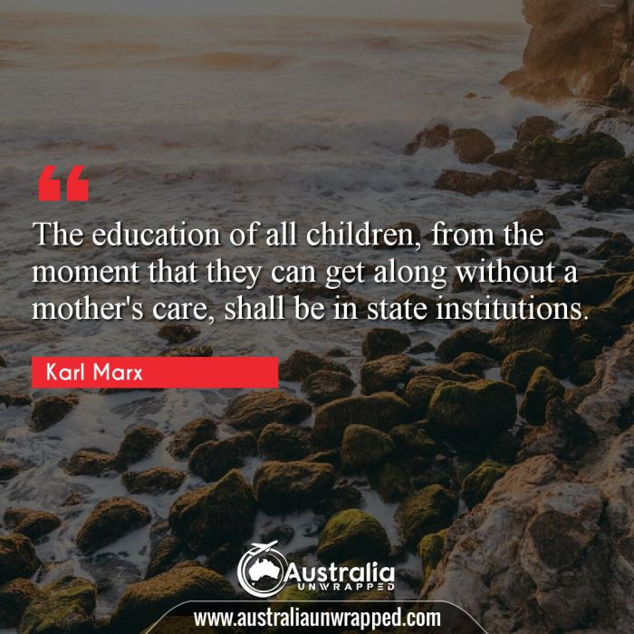 The education of all children, from the moment that they can get along without a mother's care, shall be in state institutions.