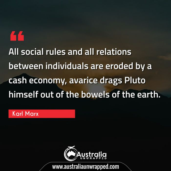 All social rules and all relations between individuals are eroded by a cash economy, avarice drags Pluto himself out of the bowels of the earth.