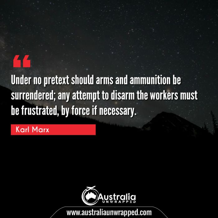 Under no pretext should arms and ammunition be surrendered; any attempt to disarm the workers must be frustrated, by force if necessary.