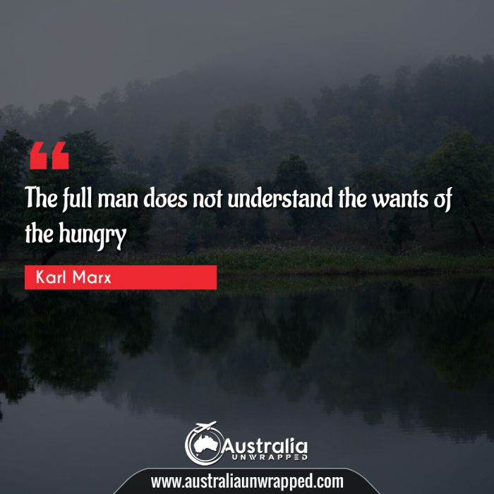 The full man does not understand the wants of the hungry.