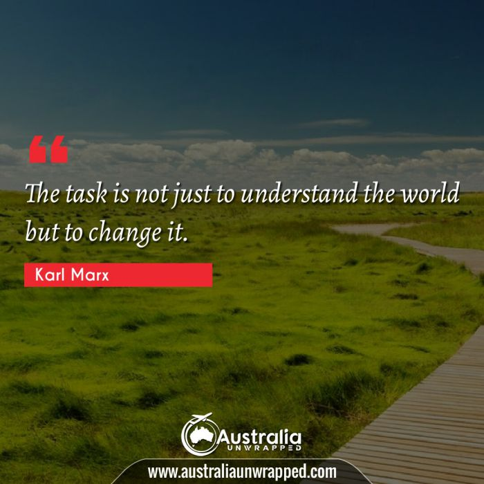 The task is not just to understand the world but to change it.