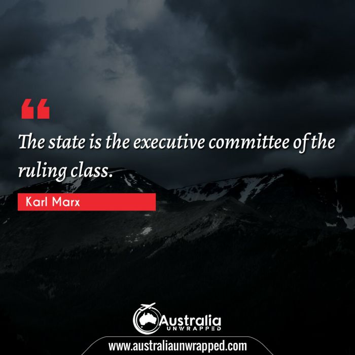 The state is the executive committee of the ruling class.